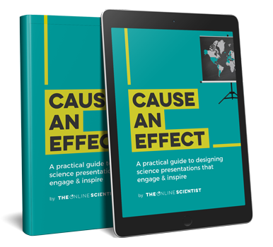 Cause an effect - e-book - A practical guide to designing science presentations that engage & inspire
